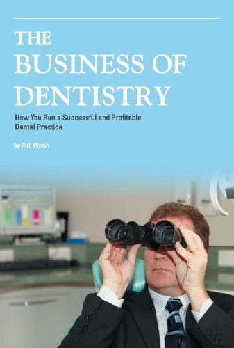 The Business of Dentistry: How to Run a Successful and Profitable Dental Practice: Written by Rob Walsh, 2011 Edition, (1st ed) Publisher: Clear Vision Accountancy Group [Hardcover]