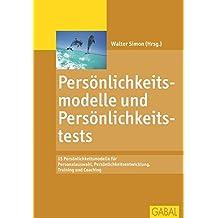 Persönlichkeitsmodelle und Persönlichkeitstests: 15 Persönlichkeitsmodelle für Personalauswahl, Persönlichkeitsentwicklung, Training und Coaching (Management)