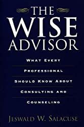 The Wise Advisor: What Every Professional Should Know About Consulting and Counseling by Jeswald W. Salacuse (2000-01-01)
