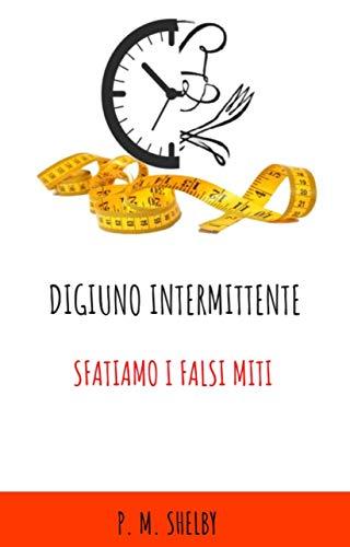 Digiuno Intermittente: Sfatiamo i falsi miti. (Italian Edition)