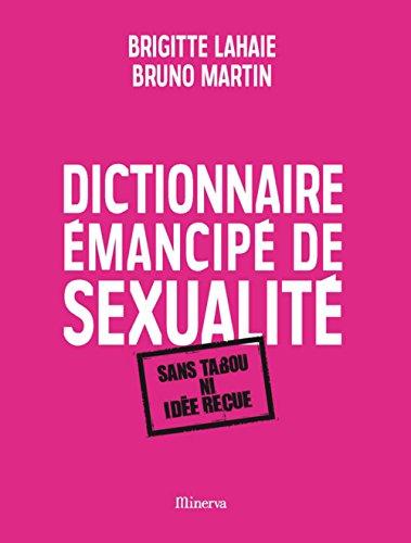 Dictionnaire émancipé de sexualité : Sans tabou ni idée reçue par Brigitte Lahaie, Bruno Martin