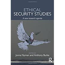 Ethical Security Studies: A New Research Agenda (Routledge Critical Security Studies)