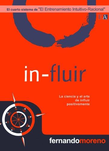 In-fluir. La ciencia y el arte de influir positivamente (10 Sistemas Intuitivo-Racional en los Negocios nº 4) por Fernando Moreno Rodríguez