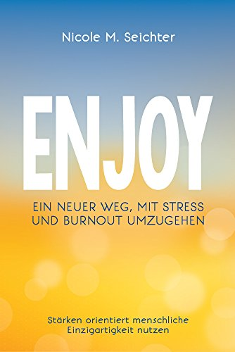 ENJOY (German Edition): Ein Neuer Weg, Mit Stress Und Burnout Umzugehen