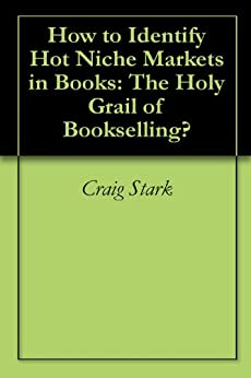 How to Identify Hot Niche Markets in Books: The Holy Grail of Bookselling? (English Edition) von [Stark, Craig]