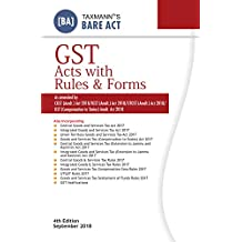 GST Acts with Rules & Forms-As Amended by CGST (Amdt.) Act 2018/IGST (Amdt.) Act 2018/UTGST (Amdt.) Act 2018/GST (Compensation to States) Amdt. Act 2018-Bare ... Edition,September 2018) (English Edition)
