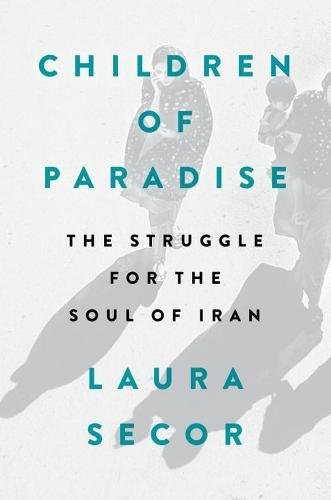 Children of Paradise: The Struggle for the Soul of Iran