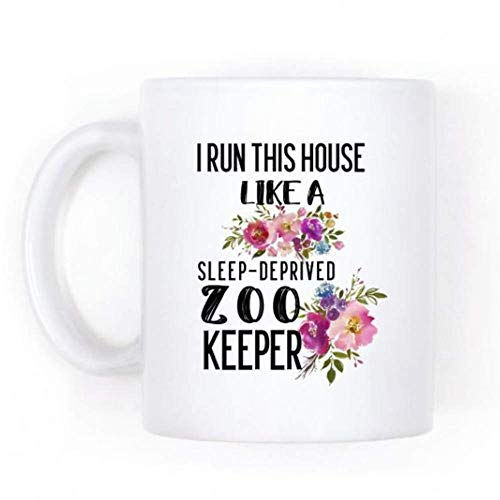 - Funny Tired Mom Mug, I Run This House Like A Sleep Deprived Zoo Keeper, Mother Of Toddlers, Mama Needs A Nap Coffee Cup, 11oz Ceramic Coffee Novelty Mug/Cup