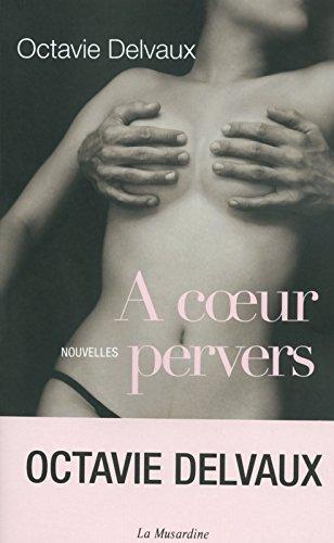 A COEUR PERVERS. NOUVELLES par Delvaux Octavie