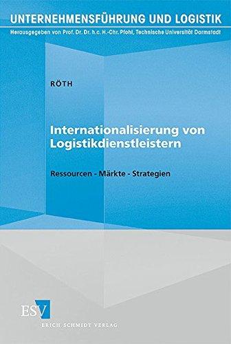 Internationalisierung von Logistikdienstleistern: Ressourcen – Märkte – Strategien (Unternehmensführung und Logistik, Band 25)