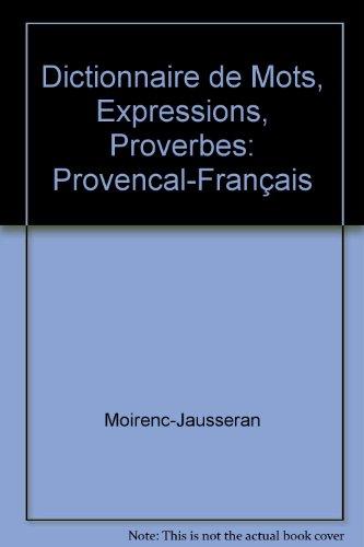 Dictionnaire de Mots, Expressions, Proverbes: Provencal-Franais
