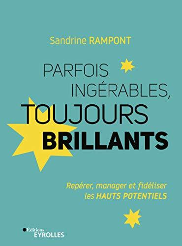 Parfois Ingérables, Toujours Brillants : Repérer, Manager et Fidéliser les Hauts Potentiels par Sandrine Rampont
