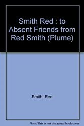 To Absent Friends (Plume) by Red Smith (1983-09-01)