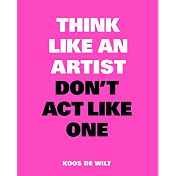 Think like an artist, don't act like one : Common sense from an unexpected source