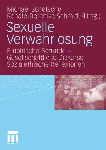 Sexuelle Verwahrlosung: Empirische Befunde - Gesellschaftliche Diskurse - Sozialethische Reflexionen