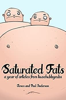 Saturated Fats: A Year of Articles from Two Chubby Cubs by [Anderson, James, Anderson, Paul]