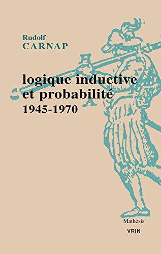 Logique inductive et probabilité 1945-1970 par Rudolf Carnap