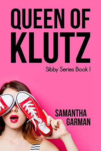 Queen of Klutz (Sibby Series Book 1) by Samantha Garman