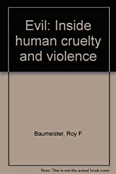 Evil: Inside human cruelty and violence