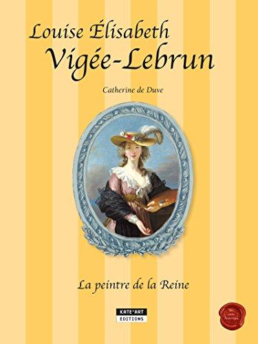 Louise-Élisabeth Vigée-Lebrun, la peintre de la Reine: Un conte historique accompagnant l'exposition Vigée-Lebrun (Grand Palais, Galeries nationales de ... au 11-01-16) (Happy Museum Collection !)