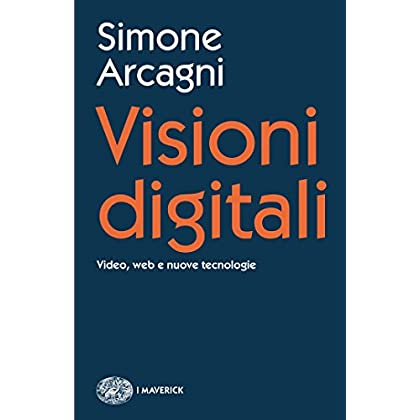 Visioni Digitali: Video, Web E Nuove Tecnologie (Piccola Biblioteca Einaudi. I Maverick Vol. 647)