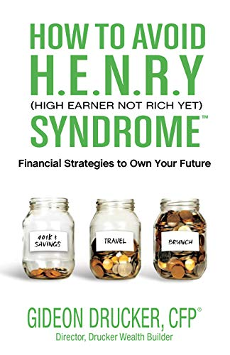 How to Avoid H. E. N. R. Y. Syndrome (High Earner Not Rich Yet): Financial Strategies to Own Your Future (English Edition)