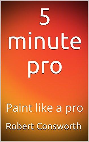 5 minute pro: Paint like a pro (English Edition)