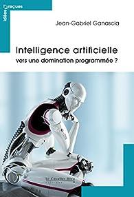 Intelligence artificielle par Jean-Gabriel Ganascia