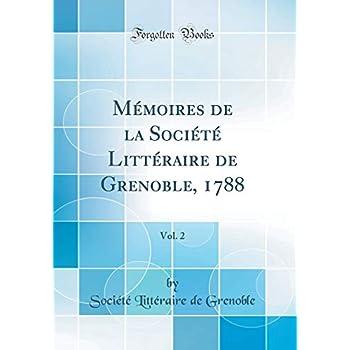 Mémoires de la Société Littéraire de Grenoble, 1788, Vol. 2 (Classic Reprint)