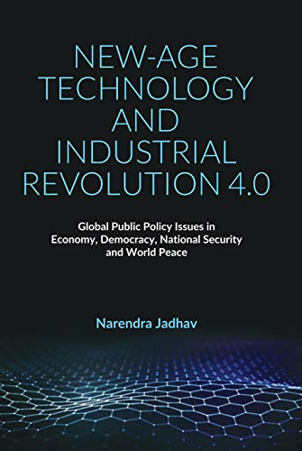 NEW-AGE TECHNOLOGY AND INDUSTRIAL REVOLUTION 4.0: Global Public Policy Issues in Economy, Democracy, National Security and World Peace
