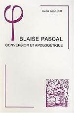 Blaise Pascal - Conversion et apologétique de Henri Gouhier