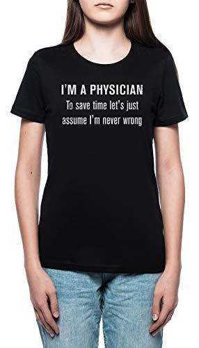 ave Time Let's Just Assume I'm Never Wrong T-Shirt - Physician Damen T-Shirt Rundhals Schwarz Kurzarm Größe XL Women's Black X-Large Size XL ()