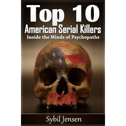 Top 10 des Serial Killers Américains: dans l'esprit des psychopathes