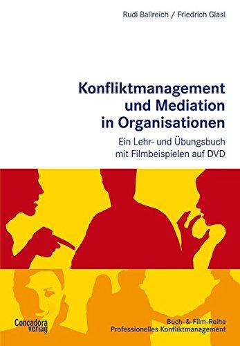 Konfliktmanagement und Mediation in Organisationen: Ein Lehr- und Übungsbuch mit Filmbeispielen auf DVD (Buch-&-Film-Reihe Professionelles Konfliktmanagement)