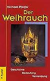 Der Weihrauch: Geschichte - Bedeutung - Verwendung