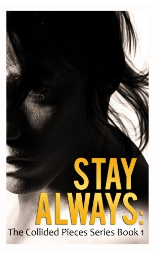 Stay Always: The Collided Pieces #1