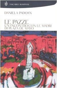 Le pazze. Un incontro con le madri di Plaza de Mayo (Tascabili) di Padoan, Daniela (2005) Tapa blanda