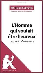 L Homme Qui Voulait Etre Heureux De Laurent Gounelle Resume