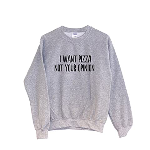 Chilledworld - I Want Pizza Not Your Opinion | SWEATSHIRT Funny Food Joke Hipster Indie Gift, Grey, Medium