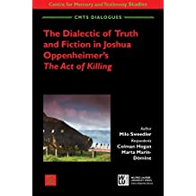 The Dialectic of Truth and Fiction in Joshua Oppenheimer's The Act of Killing (CMTS Dialogues)