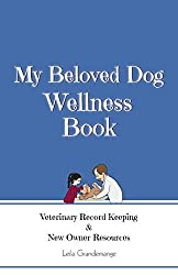 My Beloved Dog Wellness Book: Veterinary Record Keeping & New Owner Resources