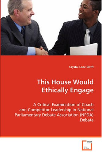 This House Would Ethically Engage: A Critical Examimination of Coach and CompetitorLeadership in National Parliamentary DebateAssociation (NPDA) Debate