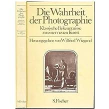 Die Wahrheit der Photographie. Klassische Bekenntnisse zu einer neuen Kunst