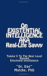 On Existential Intelligence (AKA Real-Life Savvy): Taking It To The Next Level - Beyond Emotional Intelligence