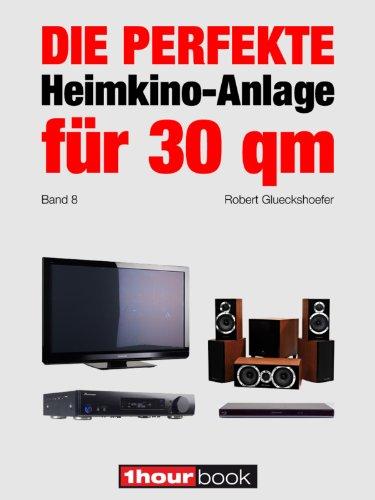 Die perfekte Heimkino-Anlage für 30 qm (Band 8): 1hourbook