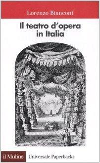 Il teatro d'opera in Italia. Geografia, caratteri, storia (Universale paperbacks Il Mulino) di Bianconi, Lorenzo (1993) Tapa blanda