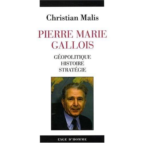 Pierre Marie Gallois : Géopolitique, histoire, stratégie