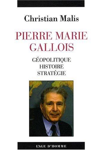 Pierre Marie Gallois : Gopolitique, histoire, stratgie
