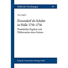 Zinzendorf als Schüler in Halle 1710–1716: Persönliches Ergehen und Präformation eines Axioms (Hallesche Forschungen / Im Auftrag der Franckeschen Stiftungen zu Halle)