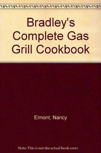Bradley's Complete Gas Grill Cookbook (Bradley Grill)